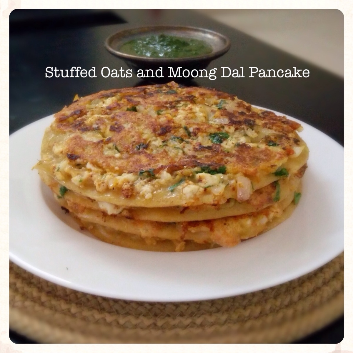 Stuffed Oats and Moong Dal Pancakes (Chila) Recipe
